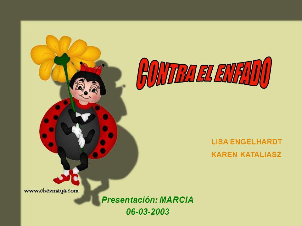 CONTRA EL ENFADO Presentación: MARCIA 06-03-2003 LISA ENGELHARDT