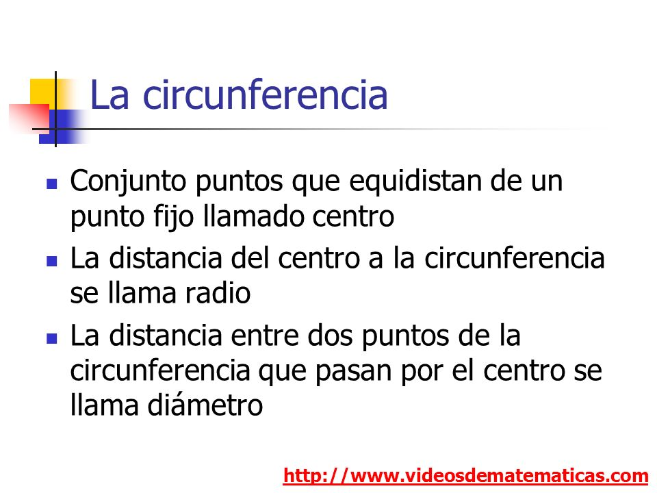 La circunferencia Conjunto puntos que equidistan de un punto fijo llamado centro. La distancia del centro a la circunferencia se llama radio.
