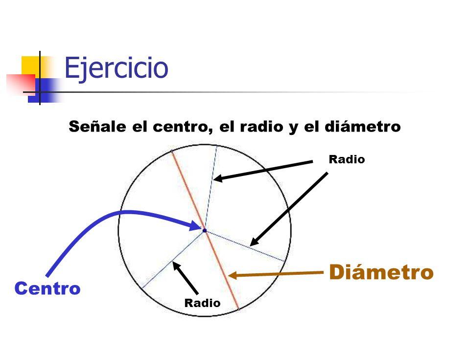 Ejercicio Diámetro Centro Señale el centro, el radio y el diámetro