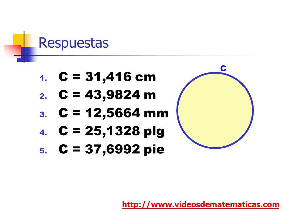 Respuestas C = 31,416 cm C = 43,9824 m C = 12,5664 mm C = 25,1328 plg