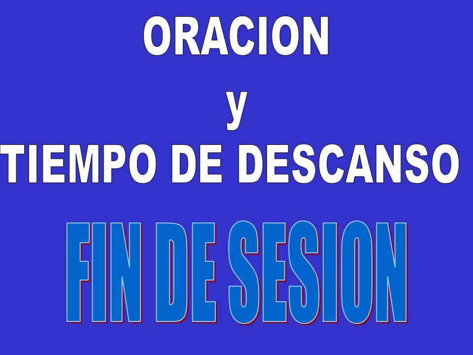 ORACION y TIEMPO DE DESCANSO FIN DE SESION