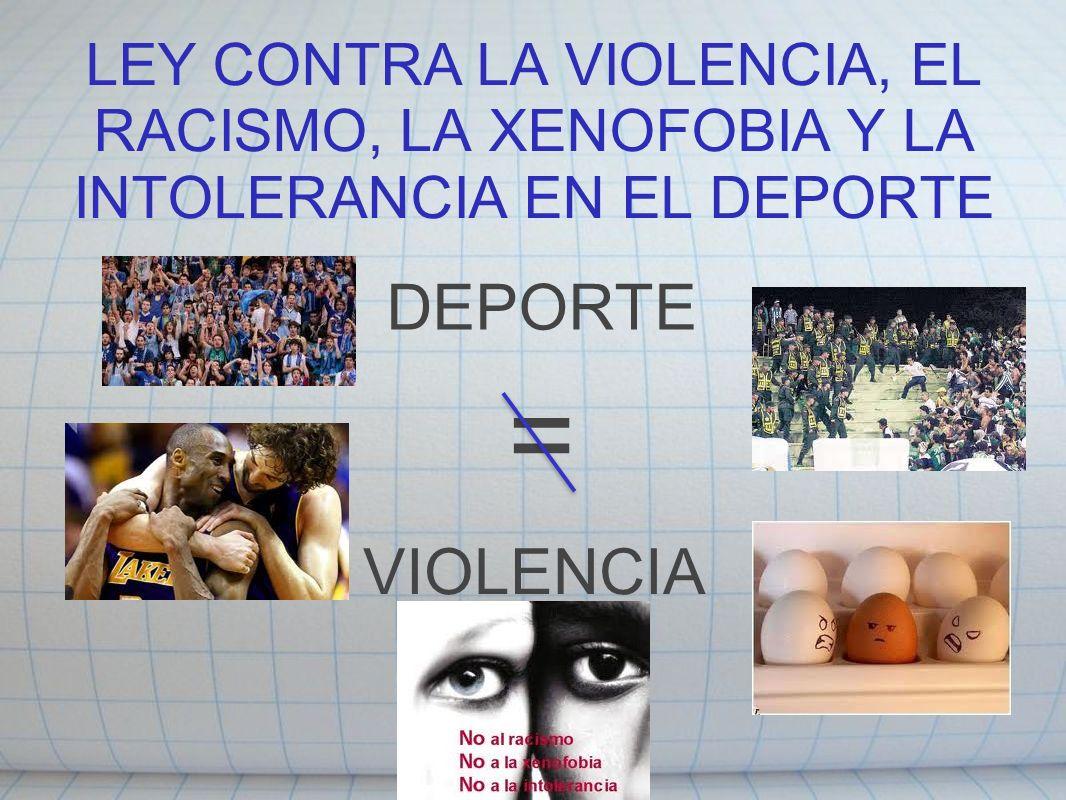 LEY CONTRA LA VIOLENCIA, EL RACISMO, LA XENOFOBIA Y LA INTOLERANCIA EN EL DEPORTE