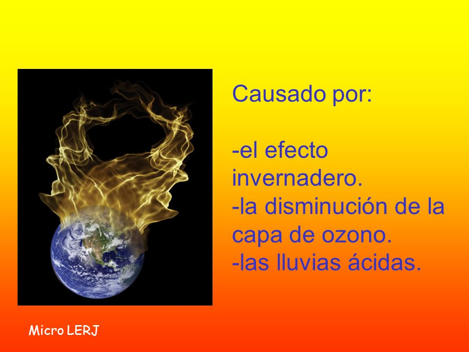 -el efecto invernadero. -la disminución de la capa de ozono.