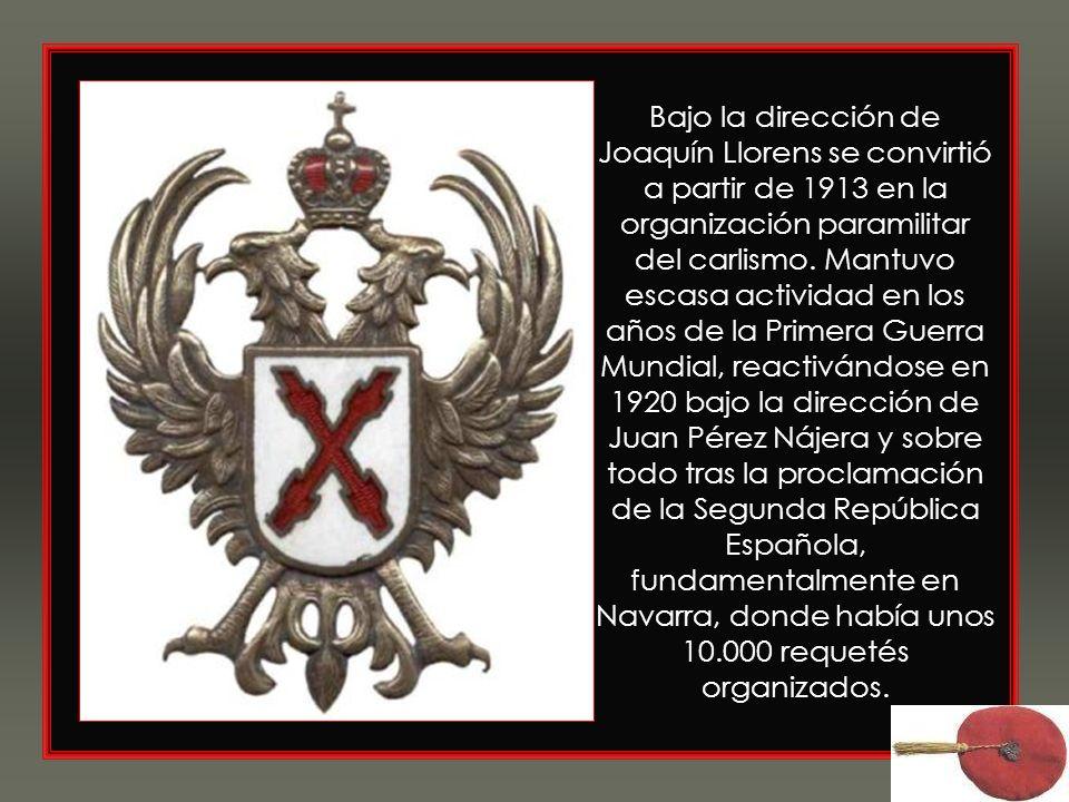 Bajo la dirección de Joaquín Llorens se convirtió a partir de 1913 en la organización paramilitar del carlismo.