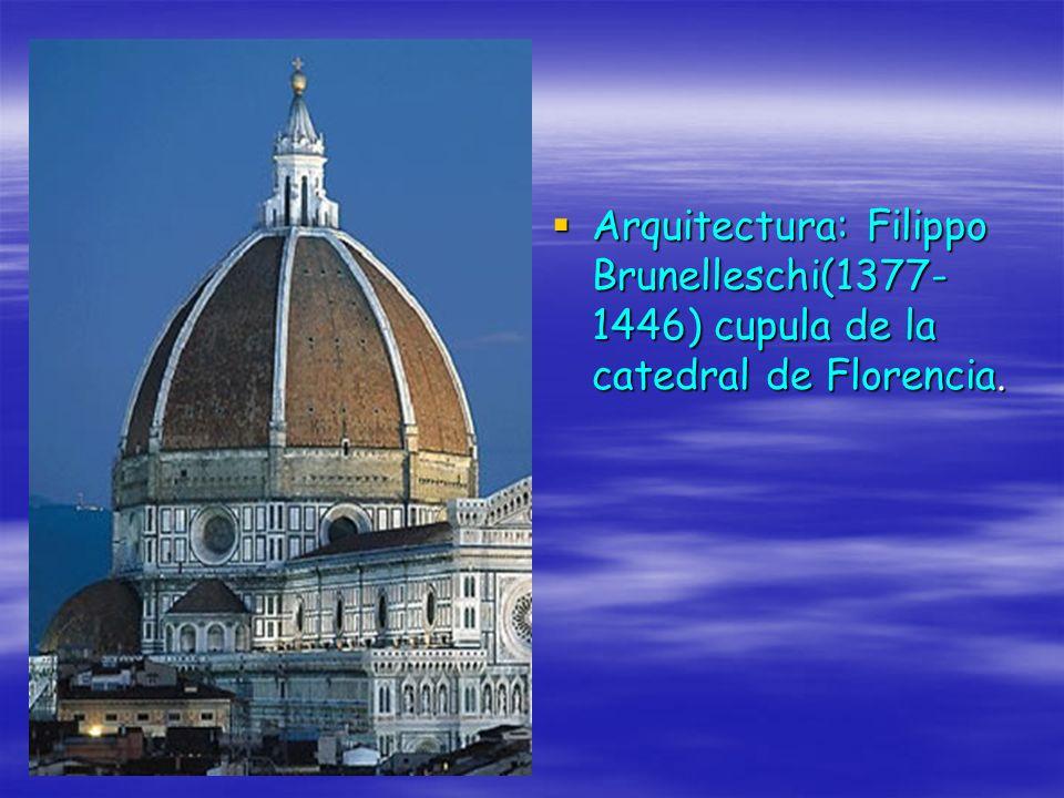 Arquitectura: Filippo Brunelleschi(1377-1446) cupula de la catedral de Florencia.