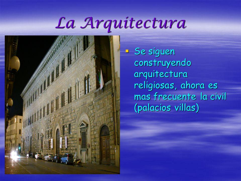 La Arquitectura Se siguen construyendo arquitectura religiosas, ahora es mas frecuente la civil (palacios villas)