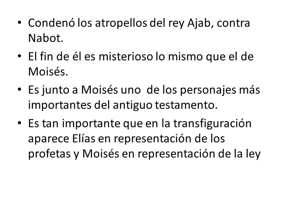 Condenó los atropellos del rey Ajab, contra Nabot.
