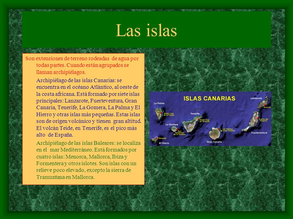 Las islas Son extensiones de terreno rodeadas de agua por todas partes. Cuando están agrupados se llaman archipiélagos.