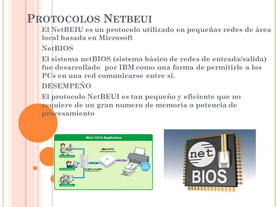 Protocolos Netbeui El NetBEIU es un protocolo utilizado en pequeñas redes de área local basada en Microsoft.