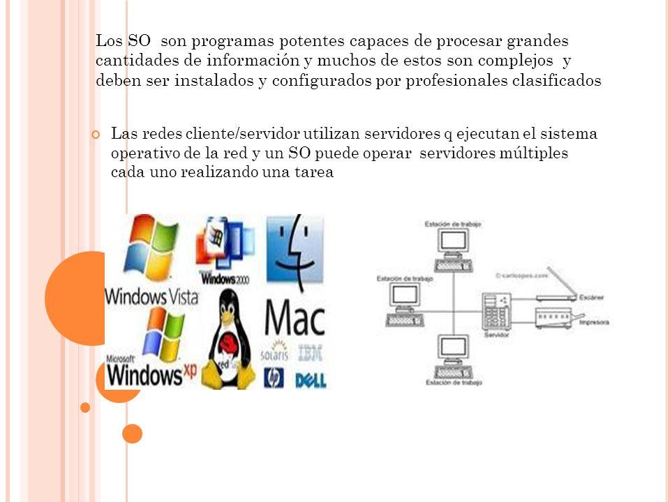 Los SO son programas potentes capaces de procesar grandes cantidades de información y muchos de estos son complejos y deben ser instalados y configurados por profesionales clasificados