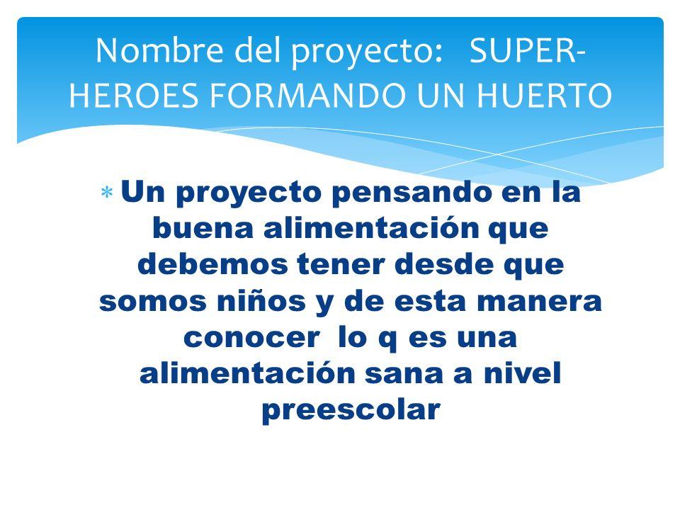 Nombre del proyecto: SUPER-HEROES FORMANDO UN HUERTO
