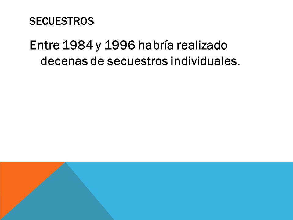 Entre 1984 y 1996 habría realizado decenas de secuestros individuales.