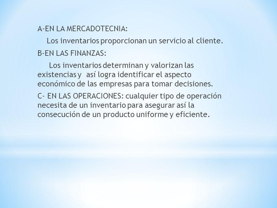 A-EN LA MERCADOTECNIA: Los inventarios proporcionan un servicio al cliente.