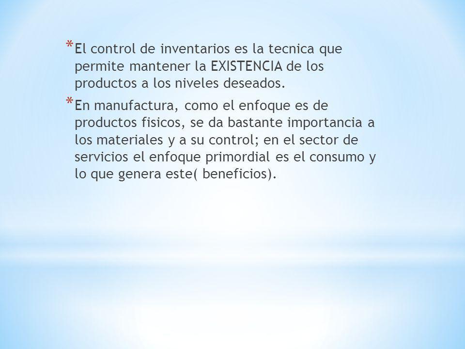 El control de inventarios es la tecnica que permite mantener la EXISTENCIA de los productos a los niveles deseados.