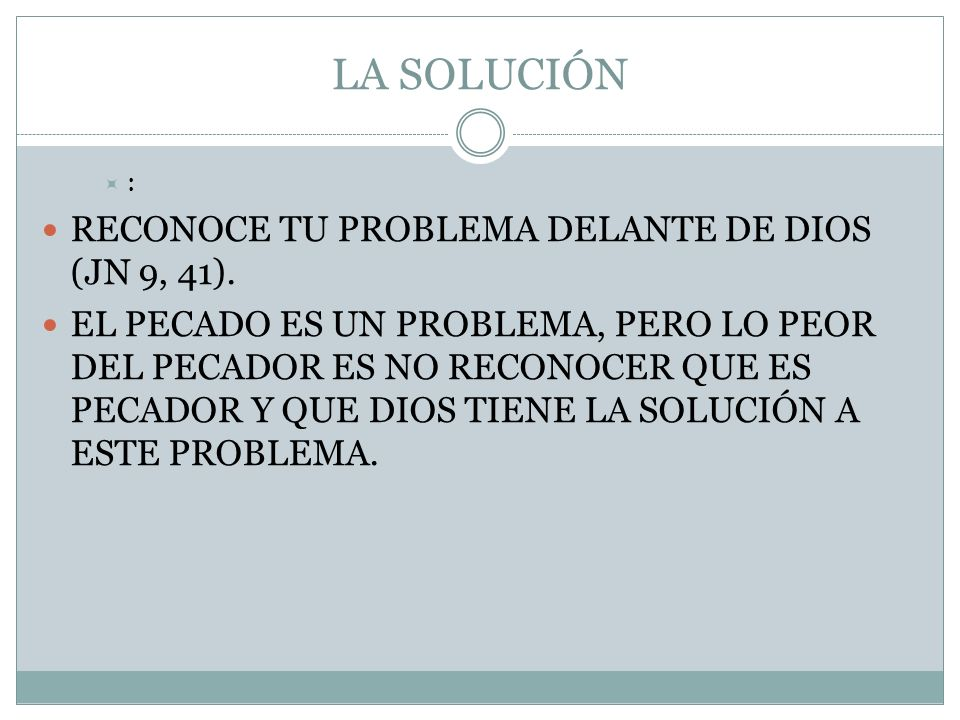 LA SOLUCIÓN RECONOCE TU PROBLEMA DELANTE DE DIOS (JN 9, 41).