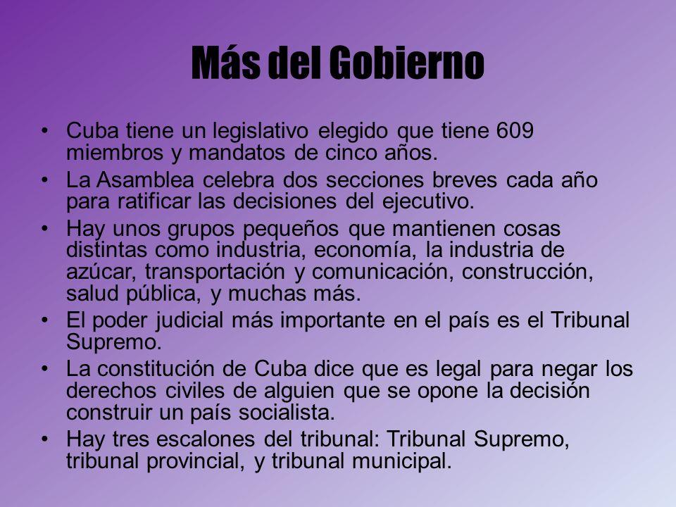 Más del GobiernoCuba tiene un legislativo elegido que tiene 609 miembros y mandatos de cinco años.