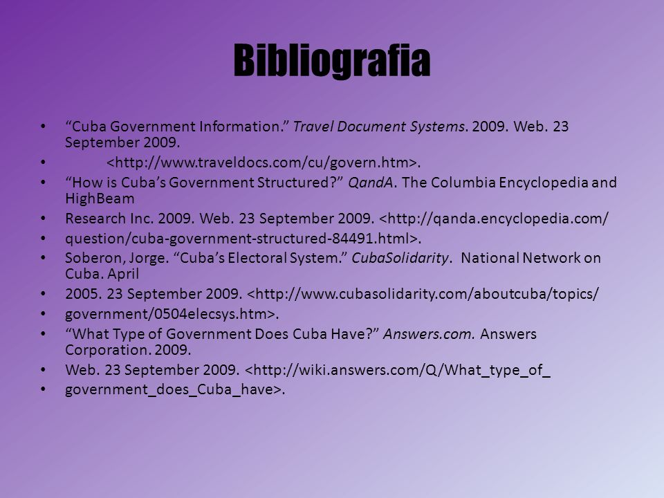 Bibliografia Cuba Government Information. Travel Document Systems. 2009. Web. 23 September 2009. <http://www.traveldocs.com/cu/govern.htm>.