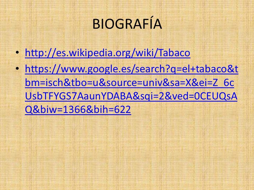 BIOGRAFÍA http://es.wikipedia.org/wiki/Tabaco