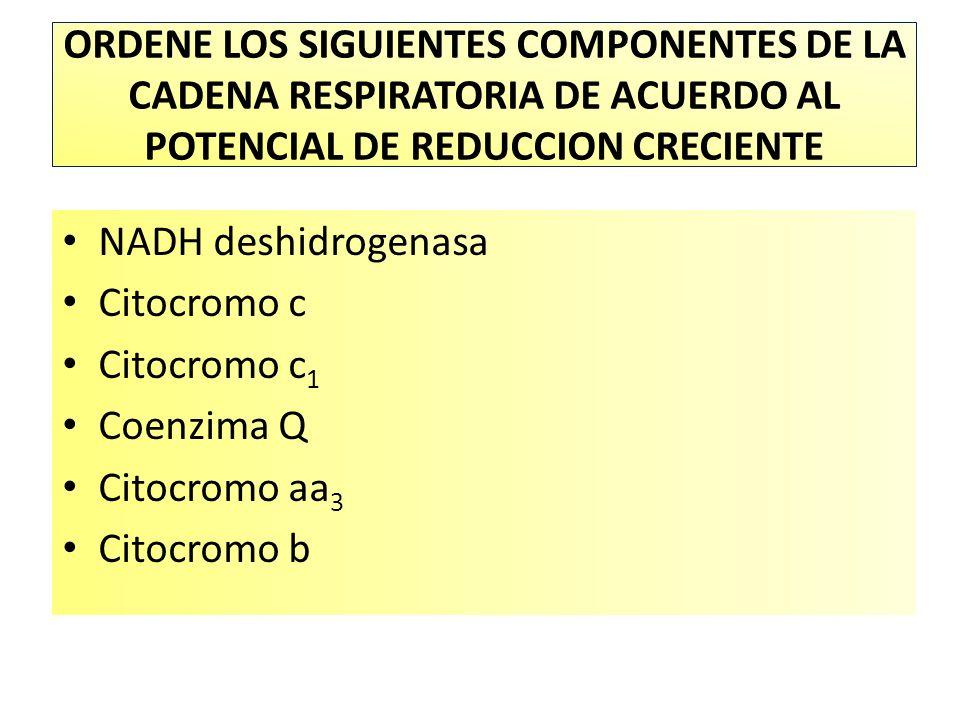 ORDENE LOS SIGUIENTES COMPONENTES DE LA CADENA RESPIRATORIA DE ACUERDO AL POTENCIAL DE REDUCCION CRECIENTE