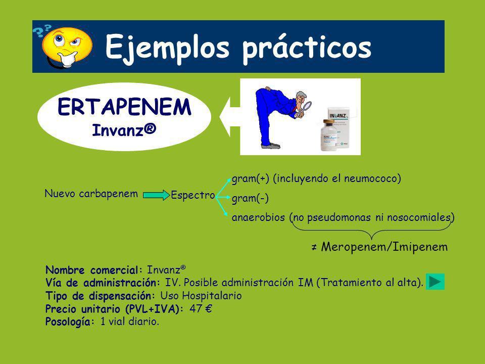 Ejemplos prácticos ERTAPENEM Invanz® ≠ Meropenem/Imipenem