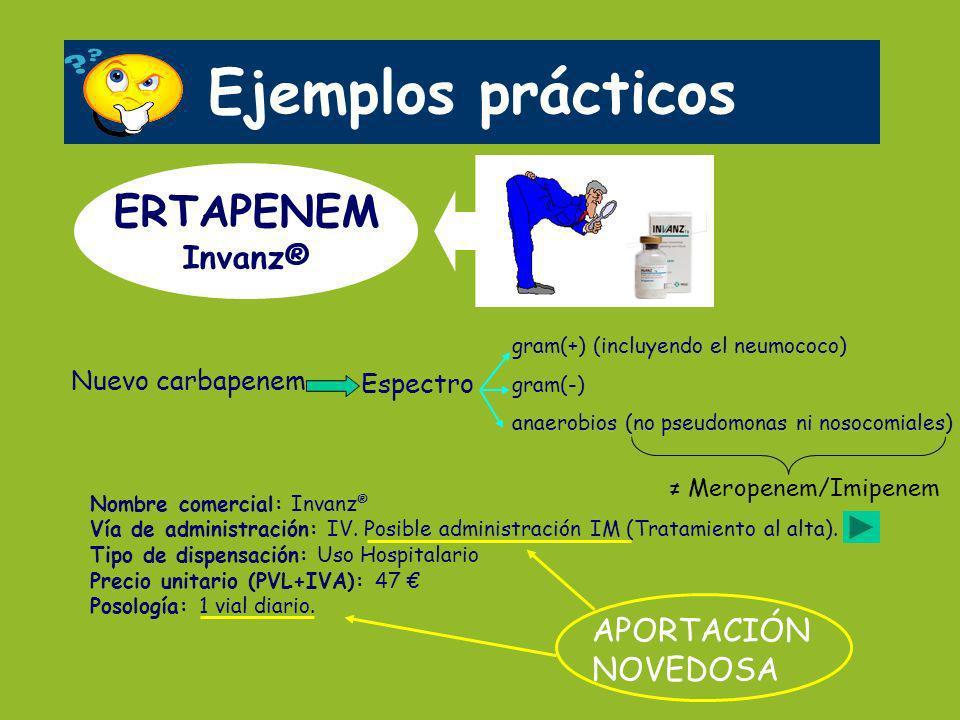 Ejemplos prácticos ERTAPENEM Invanz® APORTACIÓN NOVEDOSA