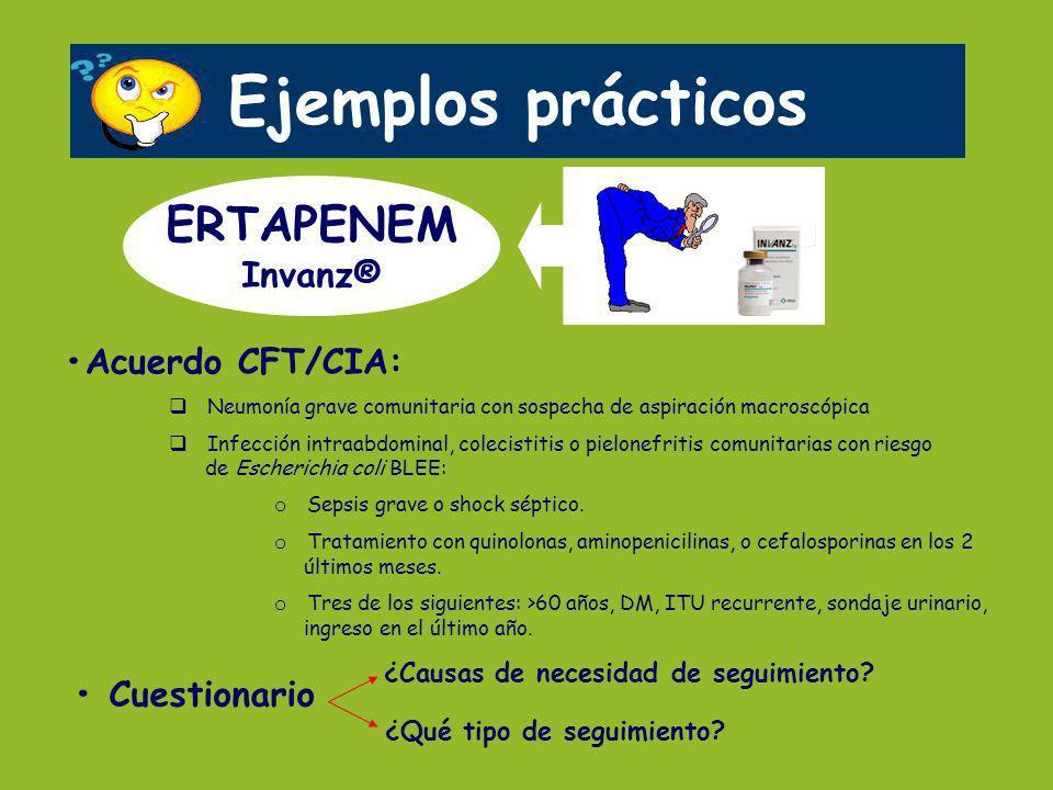 Ejemplos prácticos ERTAPENEM Invanz® •Acuerdo CFT/CIA: • Cuestionario