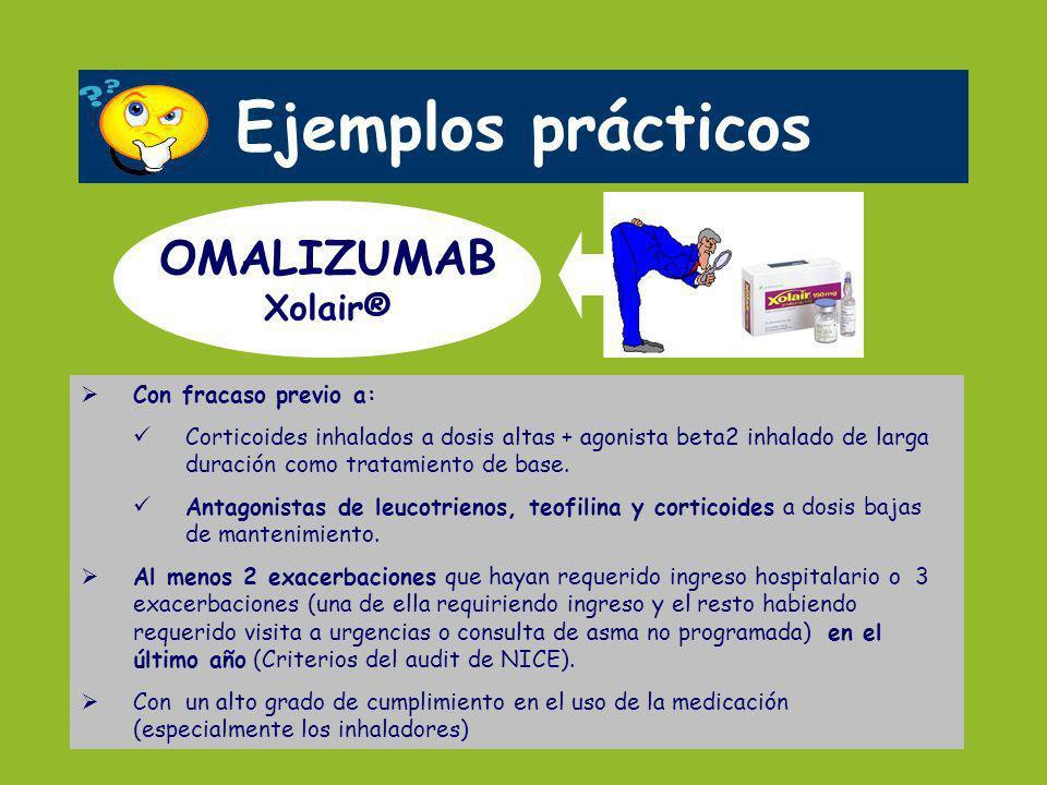 Ejemplos prácticos OMALIZUMAB Xolair® Con fracaso previo a:
