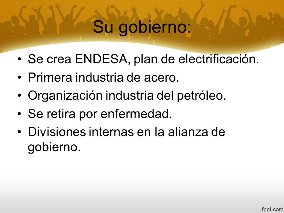 Su gobierno: Se crea ENDESA, plan de electrificación.