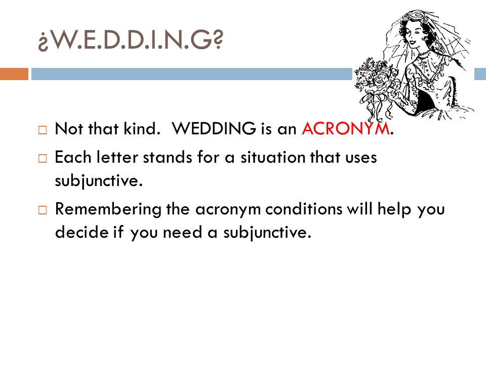 ¿W.E.D.D.I.N.G Not that kind. WEDDING is an ACRONYM.