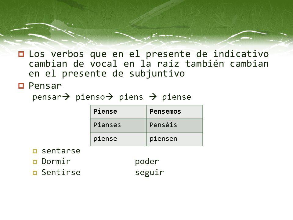 Los verbos que en el presente de indicativo cambian de vocal en la raíz también cambian en el presente de subjuntivo