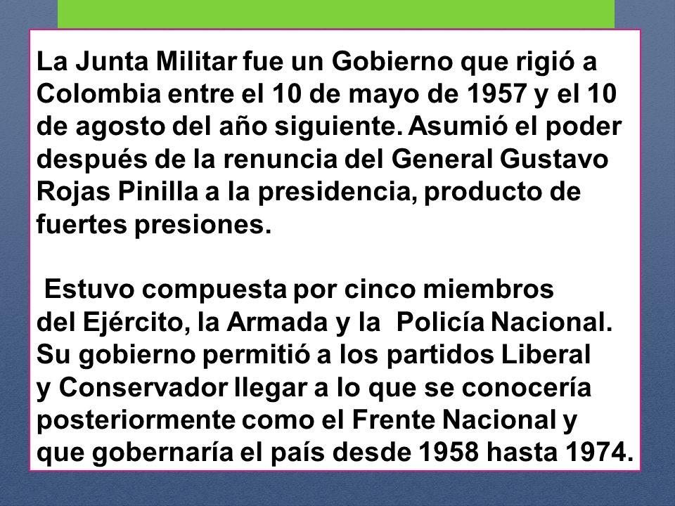 La Junta Militar fue un Gobierno que rigió a Colombia entre el 10 de mayo de 1957 y el 10 de agosto del año siguiente.