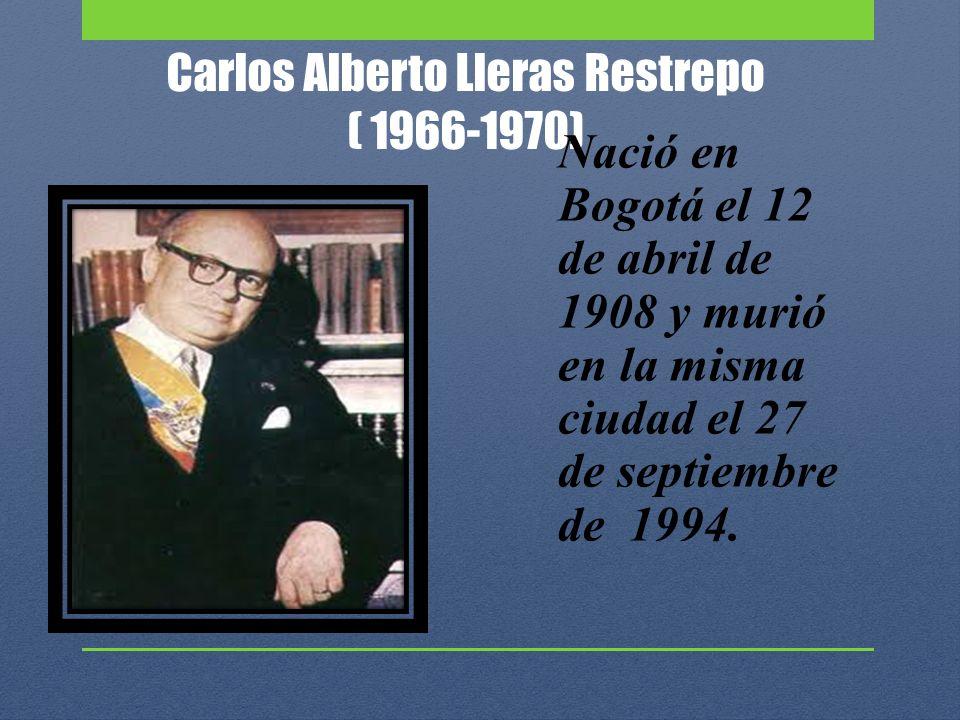 Carlos Alberto Lleras Restrepo ( 1966-1970)