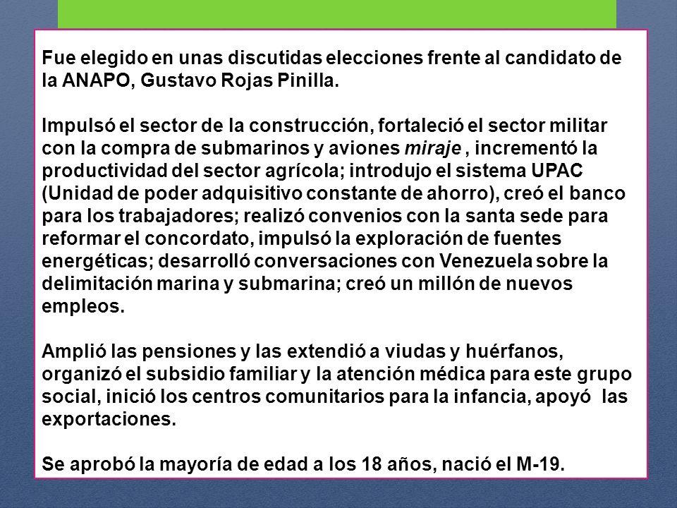 Fue elegido en unas discutidas elecciones frente al candidato de la ANAPO, Gustavo Rojas Pinilla.