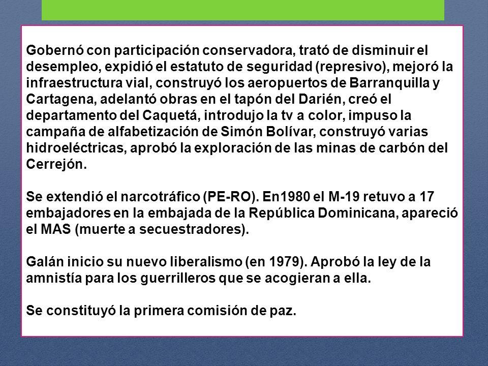 Gobernó con participación conservadora, trató de disminuir el desempleo, expidió el estatuto de seguridad (represivo), mejoró la infraestructura vial, construyó los aeropuertos de Barranquilla y Cartagena, adelantó obras en el tapón del Darién, creó el departamento del Caquetá, introdujo la tv a color, impuso la campaña de alfabetización de Simón Bolívar, construyó varias hidroeléctricas, aprobó la exploración de las minas de carbón del Cerrejón.