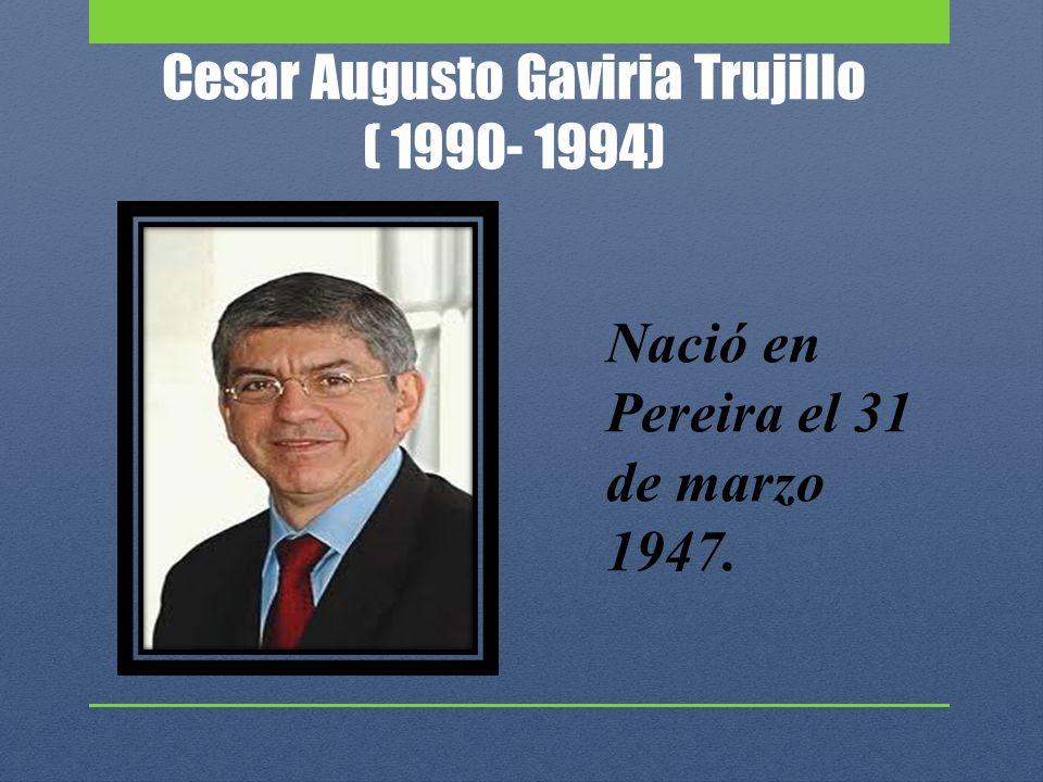 Cesar Augusto Gaviria Trujillo ( 1990- 1994)