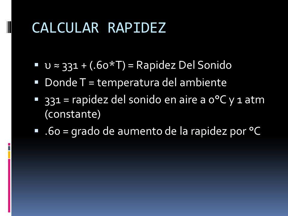 CALCULAR RAPIDEZ υ ≈ 331 + (.60*T) = Rapidez Del Sonido