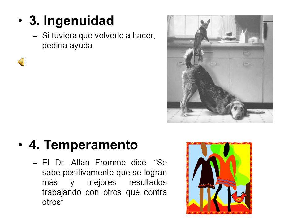 3. Ingenuidad 4. Temperamento