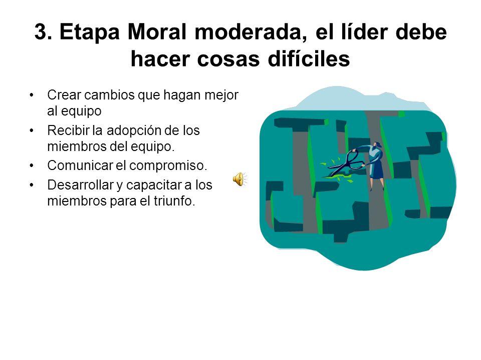 3. Etapa Moral moderada, el líder debe hacer cosas difíciles
