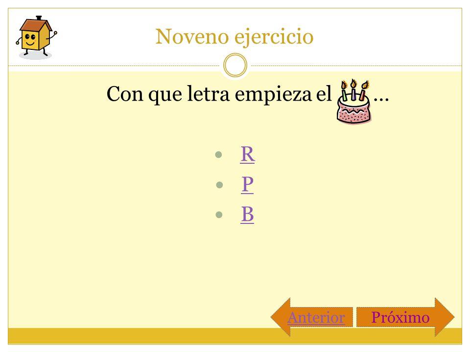 Noveno ejercicio Con que letra empieza el … R P B Anterior Próximo