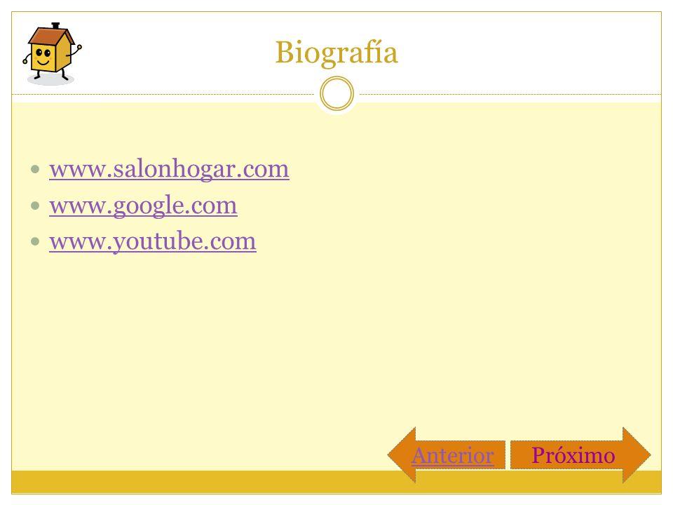 Biografía www.salonhogar.com www.google.com www.youtube.com Anterior