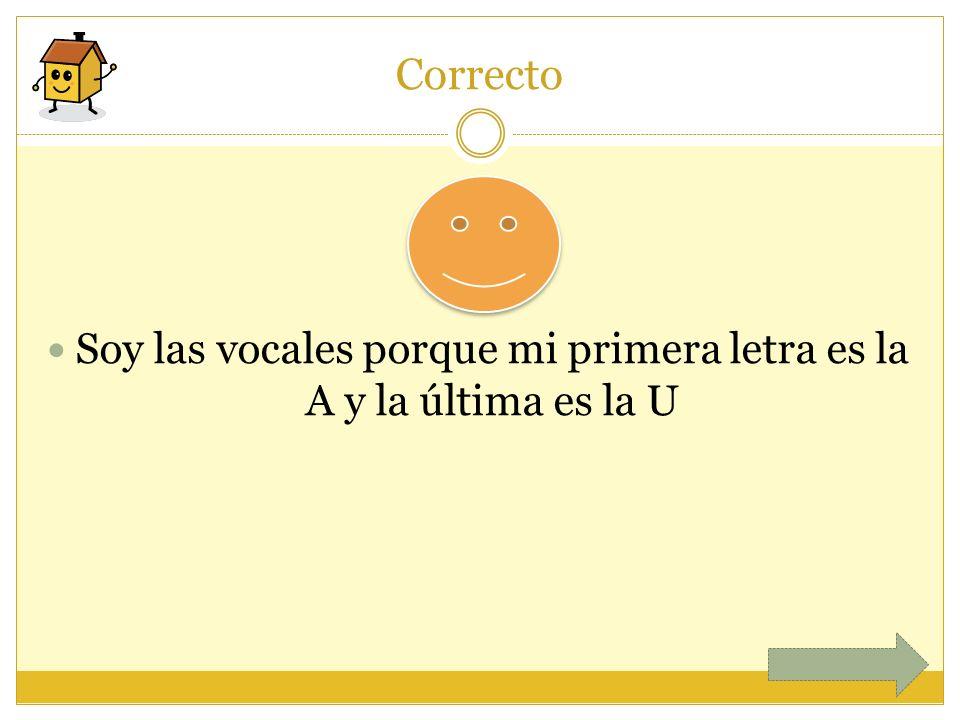 Soy las vocales porque mi primera letra es la A y la última es la U