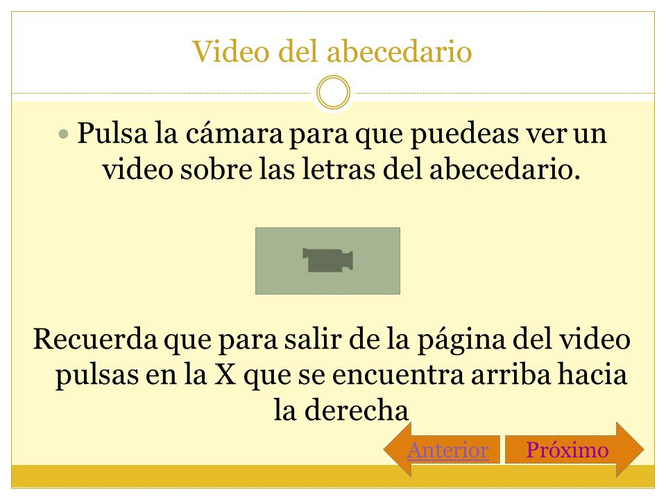 Video del abecedario Pulsa la cámara para que puedeas ver un video sobre las letras del abecedario.