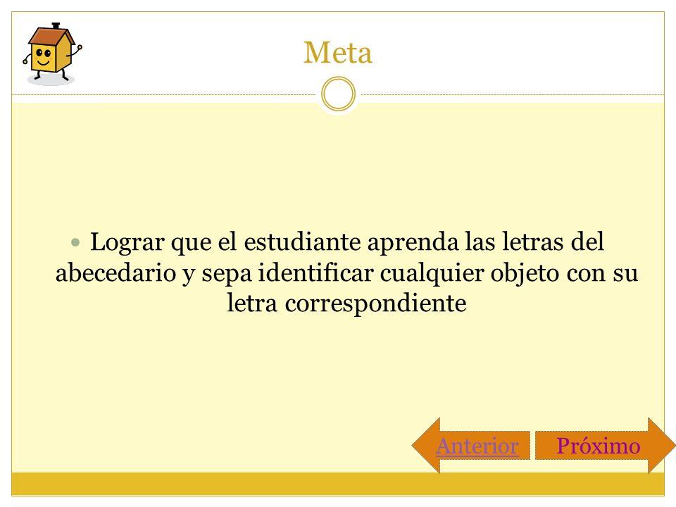 Meta Lograr que el estudiante aprenda las letras del abecedario y sepa identificar cualquier objeto con su letra correspondiente.