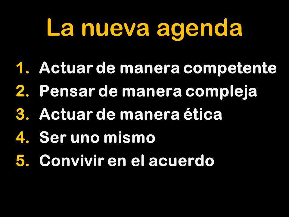 La nueva agenda Actuar de manera competente Pensar de manera compleja