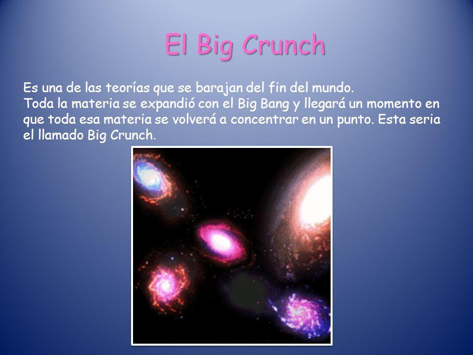 El Big Crunch Es una de las teorías que se barajan del fin del mundo.