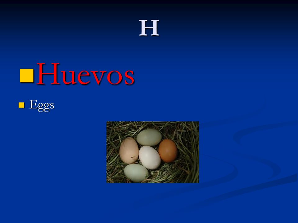 H Huevos Eggs
