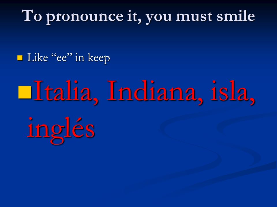To pronounce it, you must smile