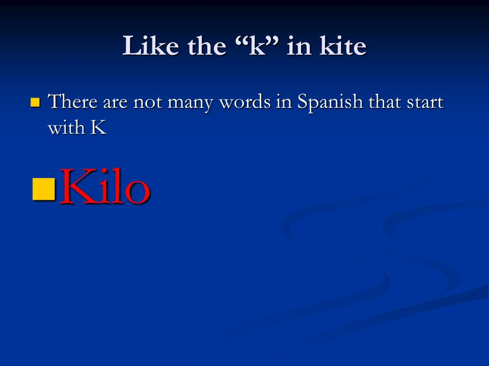 Kilo Like the k in kite