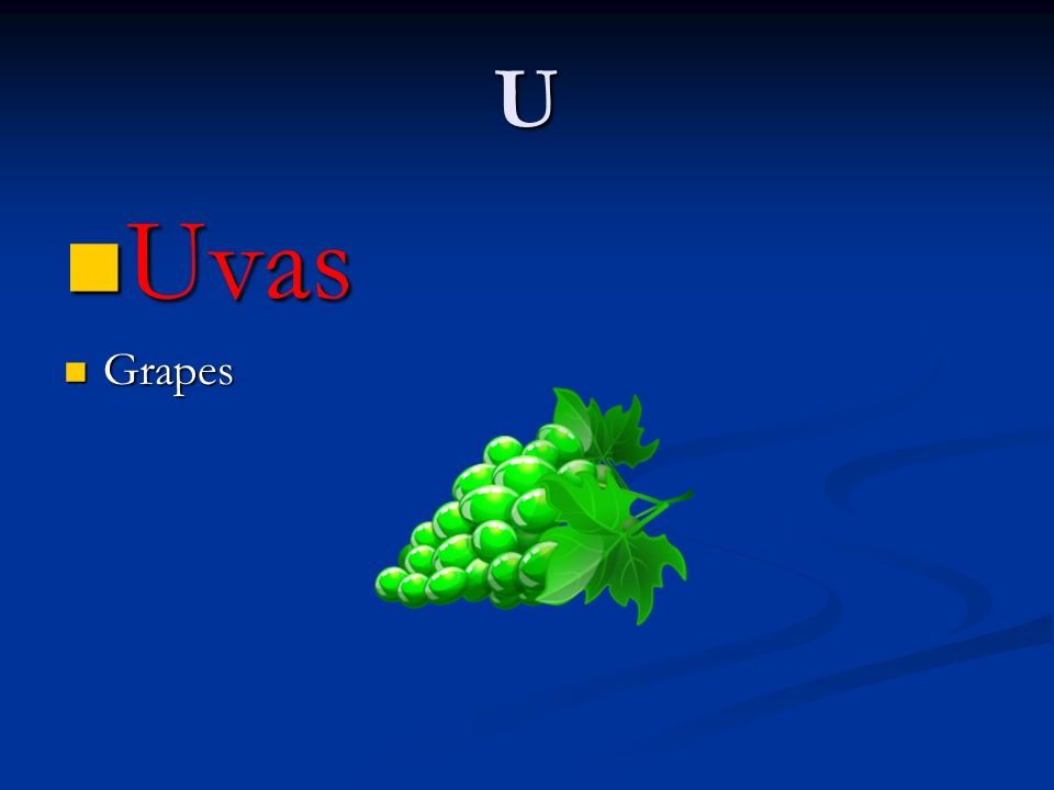 U Uvas Grapes