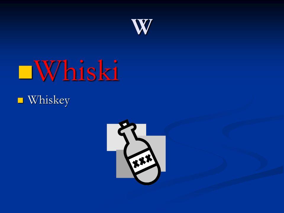 W Whiski Whiskey